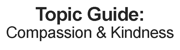 Topic Guide Compassion and Kindness Logo